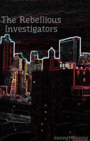 The Rebellious Investigators by sunny14bunny