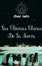 Las ultimas chicas de la tierra by Gfriend_Fanfics