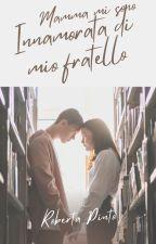 Mamma Mi Sono Innamorata Di Mio Fratello  by RobertinaRobi