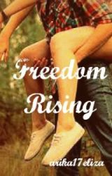 Freedom Rising by arika17eliza