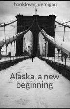 Alaska, a new beginning by booklover_demigod