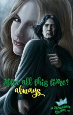 After all this time? [Severus Snape] by MarianKrum