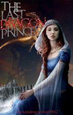 The Last Dragon Princess [On Hiatus] by alexandraguzman9862