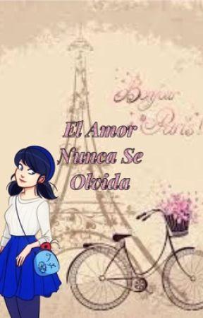 El amor nunca se olvida {Terminada} {Editando} by Maricool123