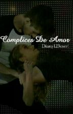 Cómplices De Amor Tns    °Nochelle°  [ Completa ] by diany123escri