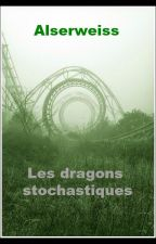 Les Dragons Stochastiques by Alserweiss