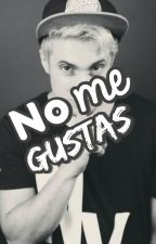 No me gustas™  {@ileovlogs} by liiuuss
