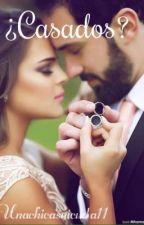 ¿Casados?©  Nueva versión by unachicasuicida11