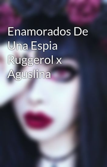 Enamorados De Una Espia Ruggerol x Aguslina