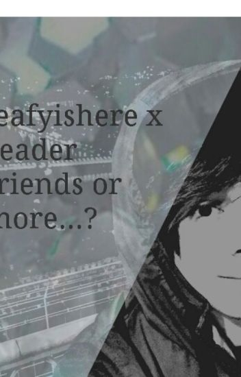 Friends or more...? (leafy x reader)