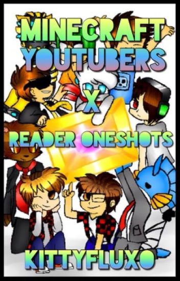 Minecraft Youtubers x Reader Oneshots [REQUESTS: CLOSED]