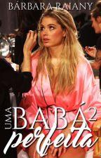 Uma Babá Perfeita 2 #Wattys2017 by BarbaraRaiany