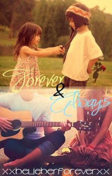 Forever and Always ~A Justin Bieber Love Story~ [FINISHED] [Watty Awards 2012]