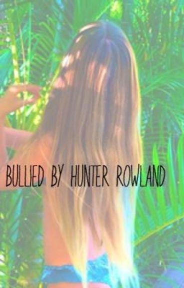 Bullied by Hunter rowland