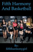FIFTH HARMONY AND BASKETBALL  by fifthharmonygirl