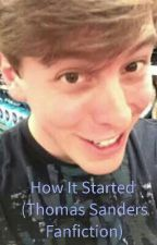 How It Started (Thomas Sanders Fanfiction) by laughinlester