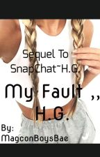 My Fault-Sequel To SnapChat~H.G.  by 7hayes