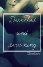 Drenched and drowning [LGBT] by Chocolatte16