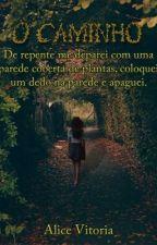 O Caminho(Em Revisão) by Alice-Lautner