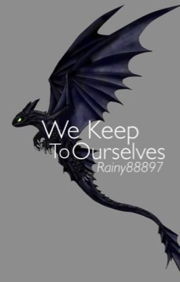 We Keep To Ourselves (Hiccup x Dragon Shape-shifting Reader)