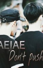 [FANFIC/TAEJAE]  Don't Push Me by farewell701