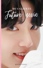 Mi Valiente Futuro Novio (Sukook -Yoonkook) by yoonkookie17