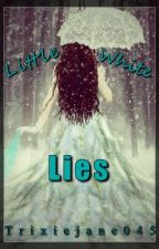 Little White Lies by Trixiejane045