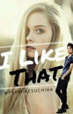 I LIKE THAT (Hiatos) by TahmiresUchiha