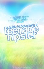 A Guide To Becoming A Teenage Hipster by holographic_illusion
