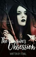 The Vampire's Obsession by itshill