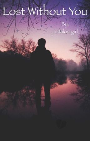 Lost Without You by _justalostgirl_