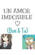 UN AMOR IMPOSIBLE ♡(Bon & Tu)[TERMINADA] by valeRoncero17
