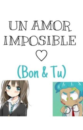 UN AMOR IMPOSIBLE ♡(Bon & Tu)[TERMINADA]