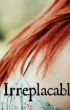 Irreplacable by EccentricWithAStop