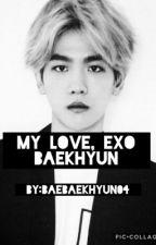 My love, EXO Baekhyun  by BaeBaekhyun04