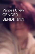 Vanoss Crew GENDER BEND!!!!???? by unknownisnotonfire