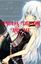 Angles Demons and Me by KittyGamer429