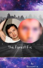 The Forest Fic✔️ by viathefucc