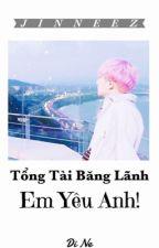 [Longfic][ChanBaek/HunHan][HE][Hoàn] Tổng tài băng lãnh, Em Yêu Anh!  by JinezChanBaek