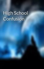 High School Confusion by Nikkigirl06