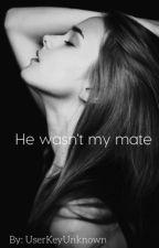 He wasn't my mate by UserKeyUnknown