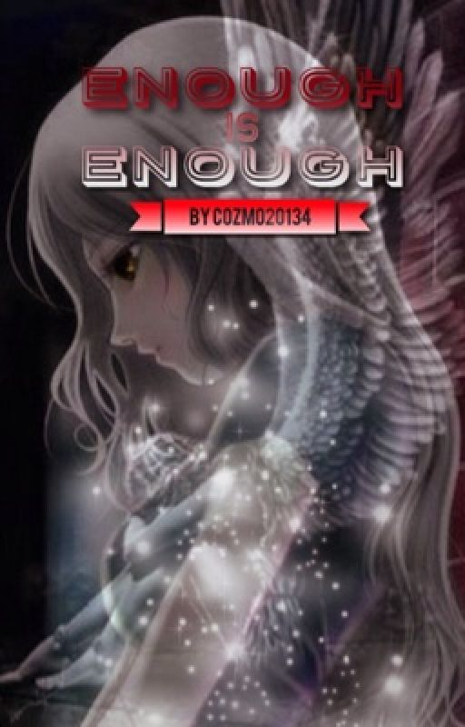 ~Enough Is Enough~  by Cozmo20134