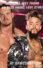 Brothers Best Friend; An Enzo Amore Love Story by sawftmadison