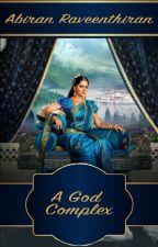 A God Complex: An Anthology by abiran1995