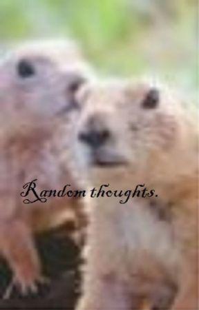 Random thoughts. by AlyssaB514