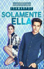 Solamente Ella .........#wattys2016 by Isamarpdc