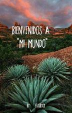 Bienvenidos A Mi Mundo by ErisMorales5