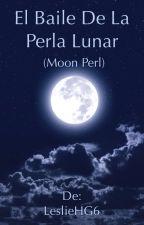 El Baile De La Perla Lunar(Moon Perl).       CANCELADA   by LeslieHG6