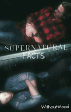 Supernatural Facts by withoutblood