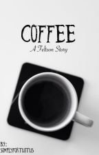 Coffee | A Feltson Story by OnceEverAfter